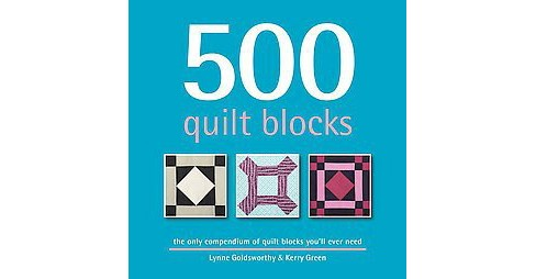500 Quilt Blocks : The Only Compendium of Quilt Blocks You'll Ever Need (Hardcover) (Lynne Goldsworthy & - image 1 of 1