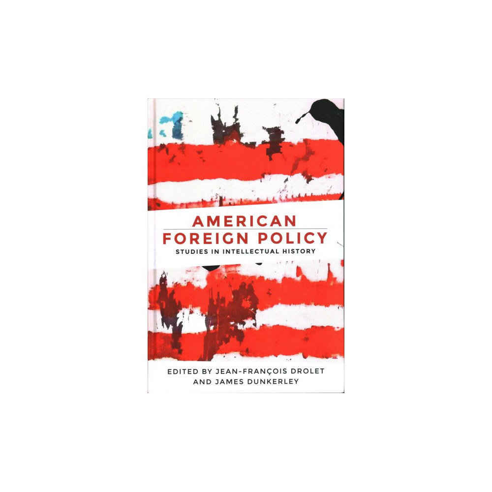 American Foreign Policy : Studies in Intellectual History - (Hardcover)