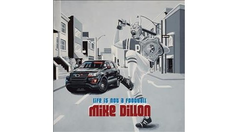 Mike Dillon - Life Is Not A Football (CD) - image 1 of 1