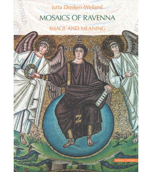 Mosaics of Ravenna : Image and Meaning (Hardcover) (Jutta Dresken-Weiland) - image 1 of 1