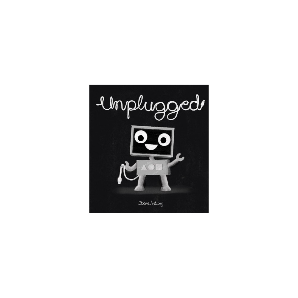 Unplugged - by Steve Antony (School And Library)