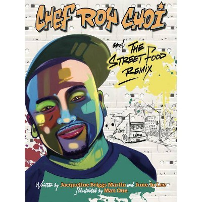 Chef Roy Choi and the Street Food Remix - (Food Heroes)by Jacqueline Briggs Martin & June Jo Lee