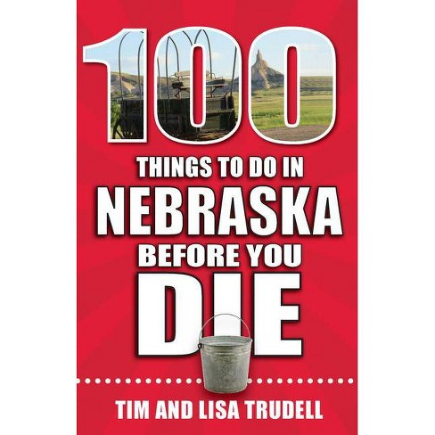 100 Things to Do in Nebraska Before You Die - (100 Things to Do Before You Die) by  Lisa & Tim Trudell - image 1 of 1