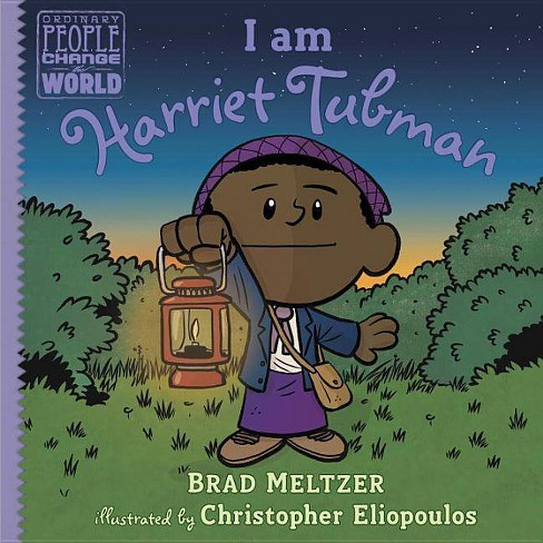 I Am Harriet Tubman - (Ordinary People Change the World) by  Brad Meltzer (Hardcover) - image 1 of 1