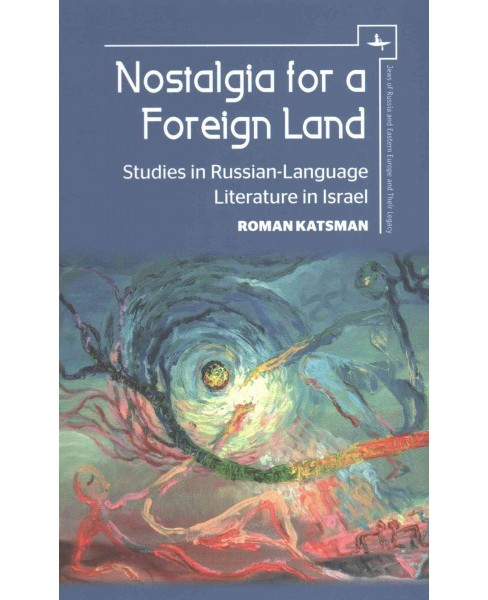 Nostalgia for a Foreign Land : Studies in Russian-Language Literature in Israel (Hardcover) (Roman - image 1 of 1