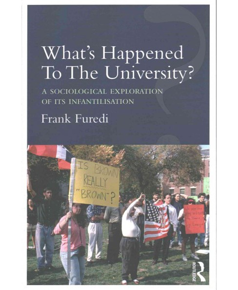 What's Happened to the University? : A Sociological Exploration of Its Infantilisation (Paperback) - image 1 of 1