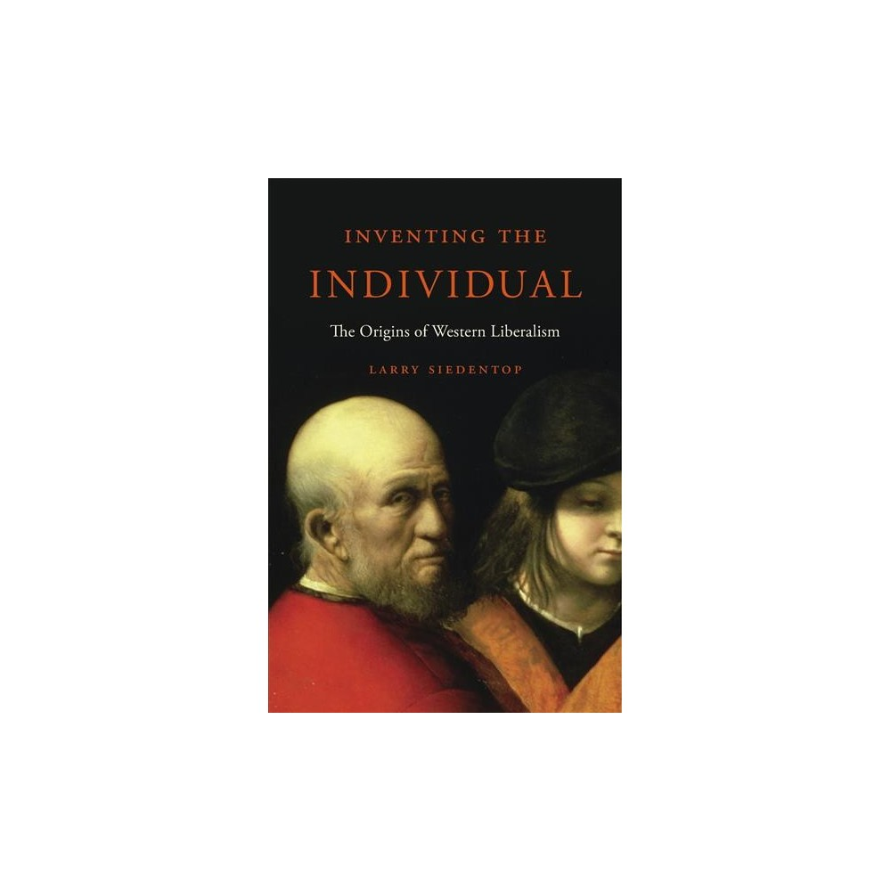 Inventing the Individual : The Origins of Western Liberalism - Reprint by Larry Siedentop (Paperback)