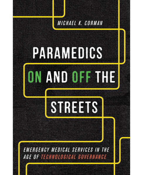 Paramedics on and Off the Streets : Emergency Medical Services in the Age of Technological Governance - image 1 of 1