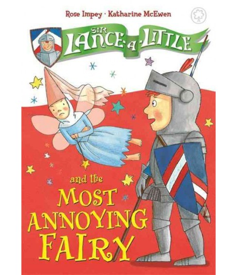 Sir Lance-a-Little and the Most Annoying Fairy (Hardcover) (Rose Impey) - image 1 of 1