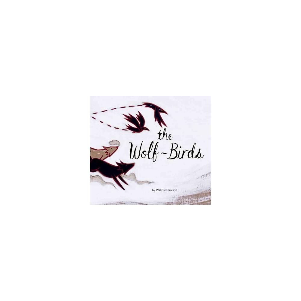 Wolf-Birds (Hardcover) (Willow Dawson)