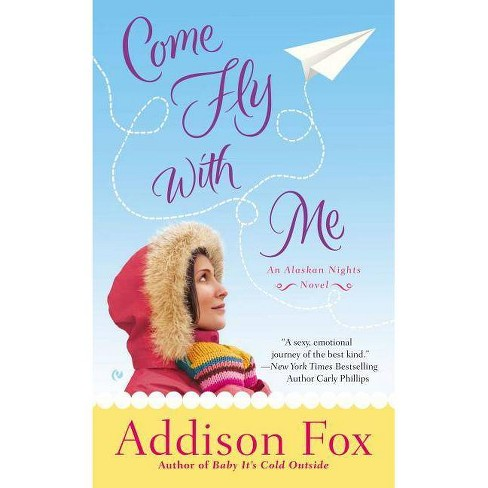 Come Fly with Me - (Alaskan Nights Novels) by  Addison Fox (Paperback) - image 1 of 1