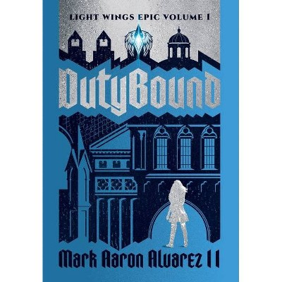 Dutybound - (The Light Wings Epic) by  Mark Aaron Alvarez (Hardcover)