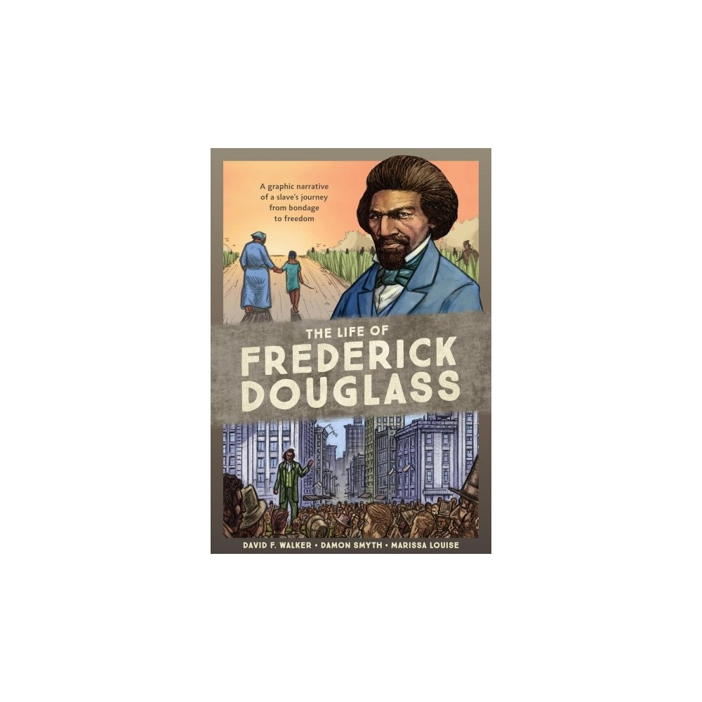 Life of Frederick Douglass : A Graphic Narrative of a Slave's Journey from Bondage to Freedom