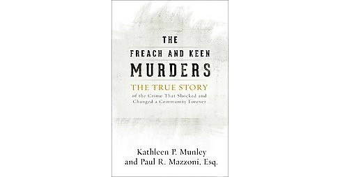 Freach and Keen Murders : The True Story of the Crime That Shocked and Changed a Community Forever - image 1 of 1