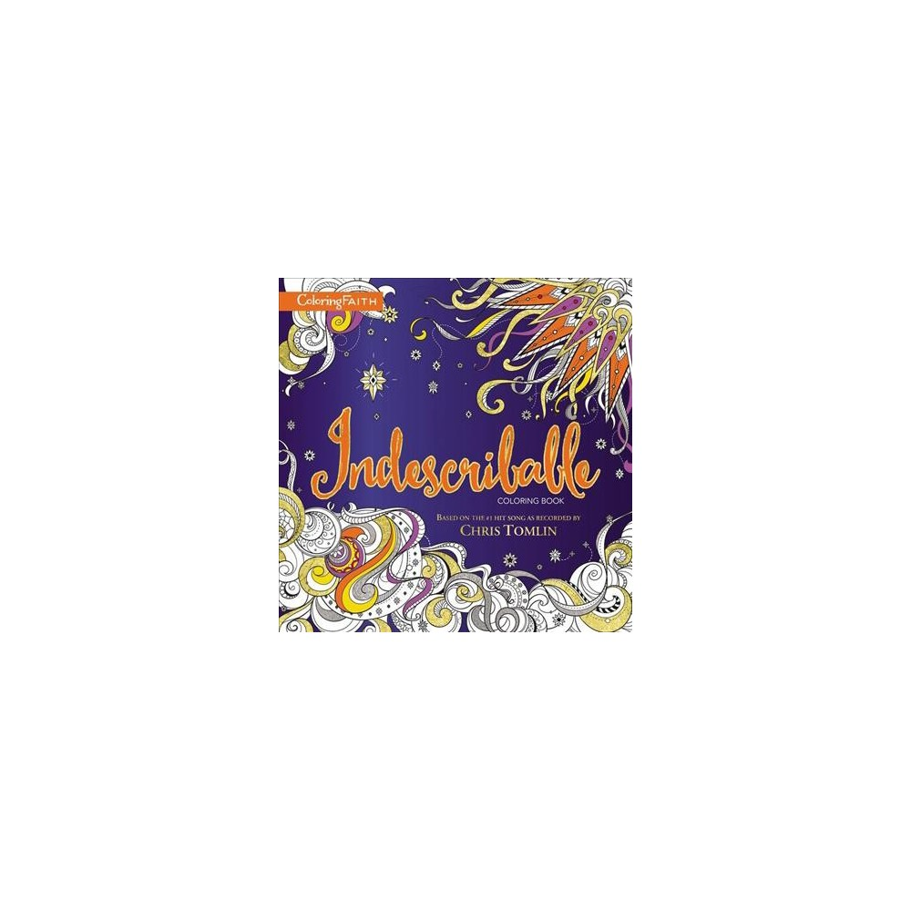 Indescribable Adult Coloring Book : Based on the Number 1 Hit Song As Recorded by Chris Tomlin