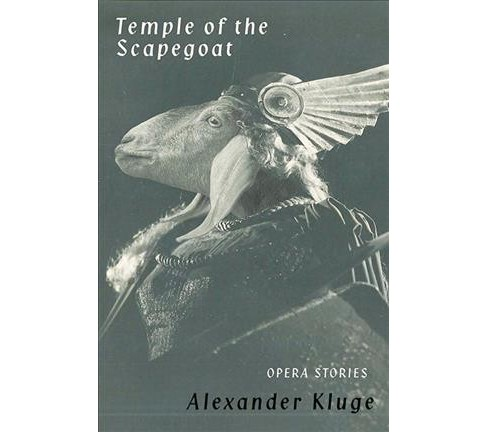 Temple of the Scapegoat : Opera Stories -  by Alexander Kluge (Paperback) - image 1 of 1