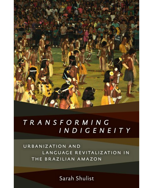 Transforming Indigeneity : Urbanization and Language Revitalization in the Brazilian Amazon - image 1 of 1