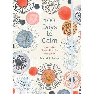 100 Days to Calm, Volume 1 - by Amy Leigh Mercree (Hardcover)