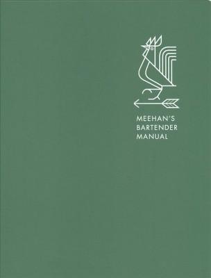 Meehan's Bartender Manual - by Jim Meehan (Hardcover)