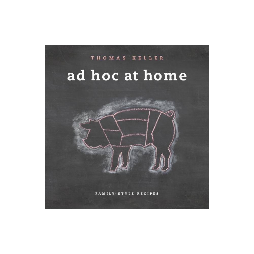 Ad Hoc At Home Thomas Keller Library By Thomas Keller Hardcover
