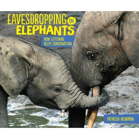 Eavesdropping on Elephants - by  Patricia Newman (Hardcover) - image 1 of 1