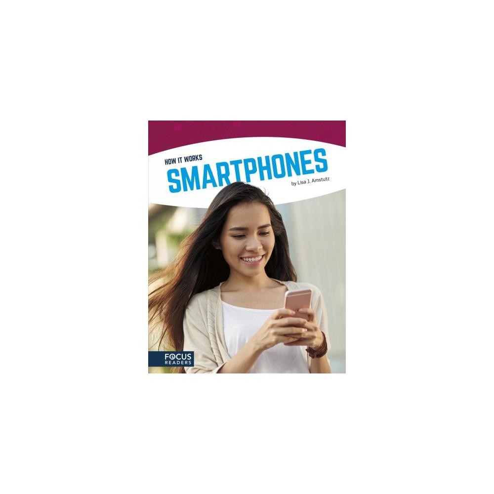 Smartphones - (How It Works) by Lisa J. Amstutz (Paperback)