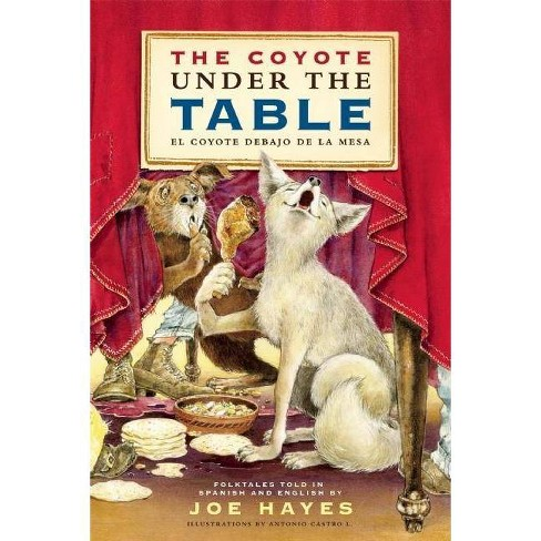 The Coyote Under the Table/El Coyote Debajo de la Mesa - by  Joe Hayes (Paperback) - image 1 of 1
