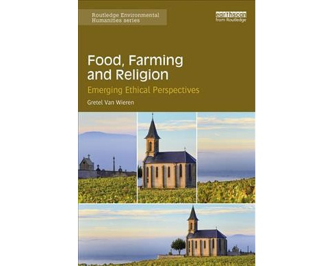 Food, Farming and Religion : Emerging Ethical Perspectives -  by Gretel Van Wieren (Paperback) - image 1 of 1