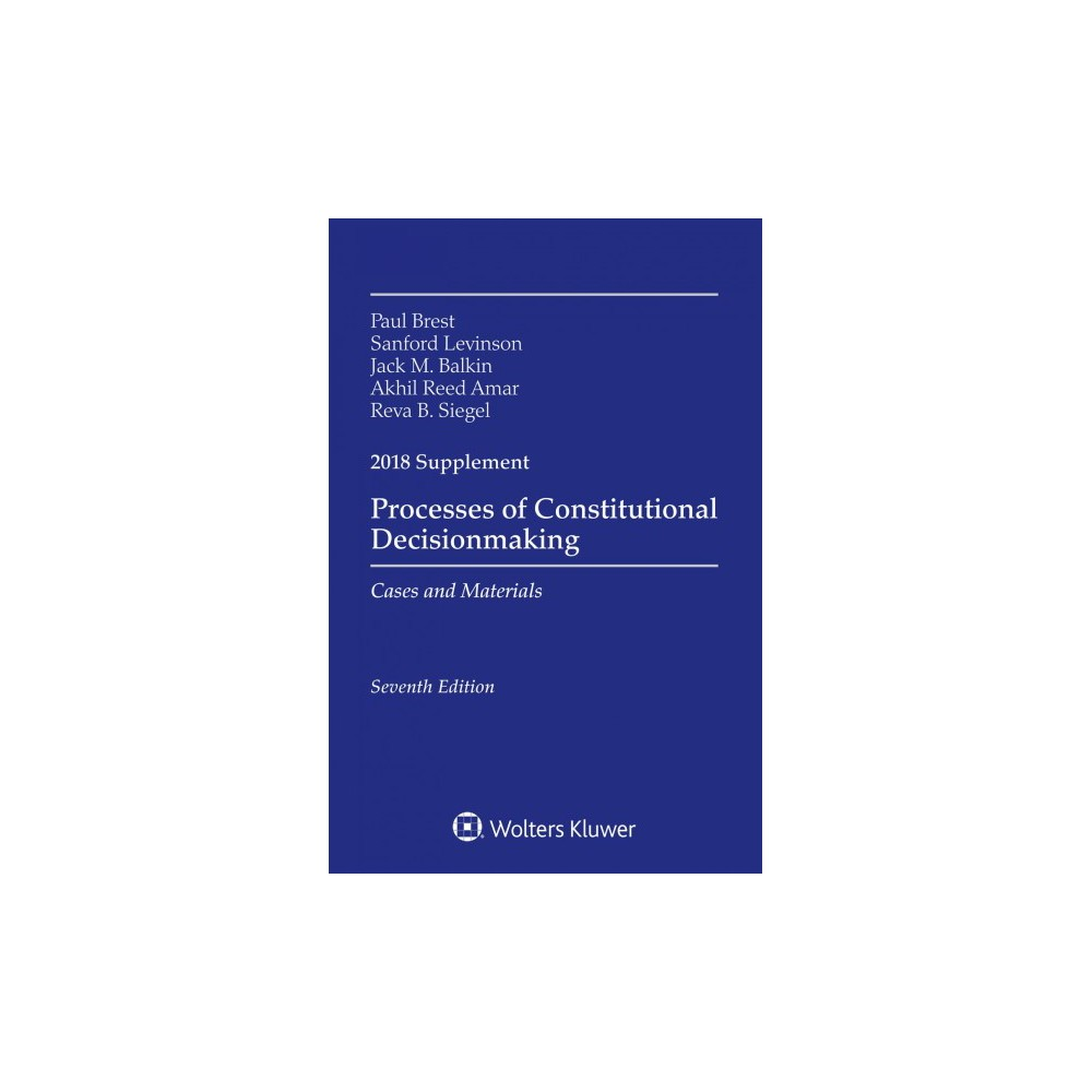 Processes of Constitutional Decisionmaking : Cases and Material 2018 Supplement - 6 Sup (Paperback)