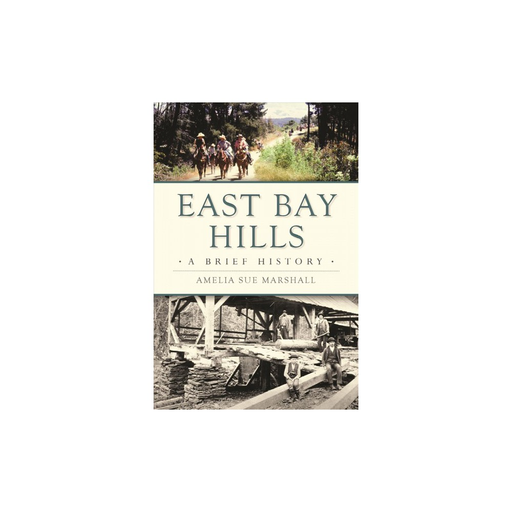 East Bay Hills : A Brief History - (Brief History) by Amelia Sue Marshall (Paperback)