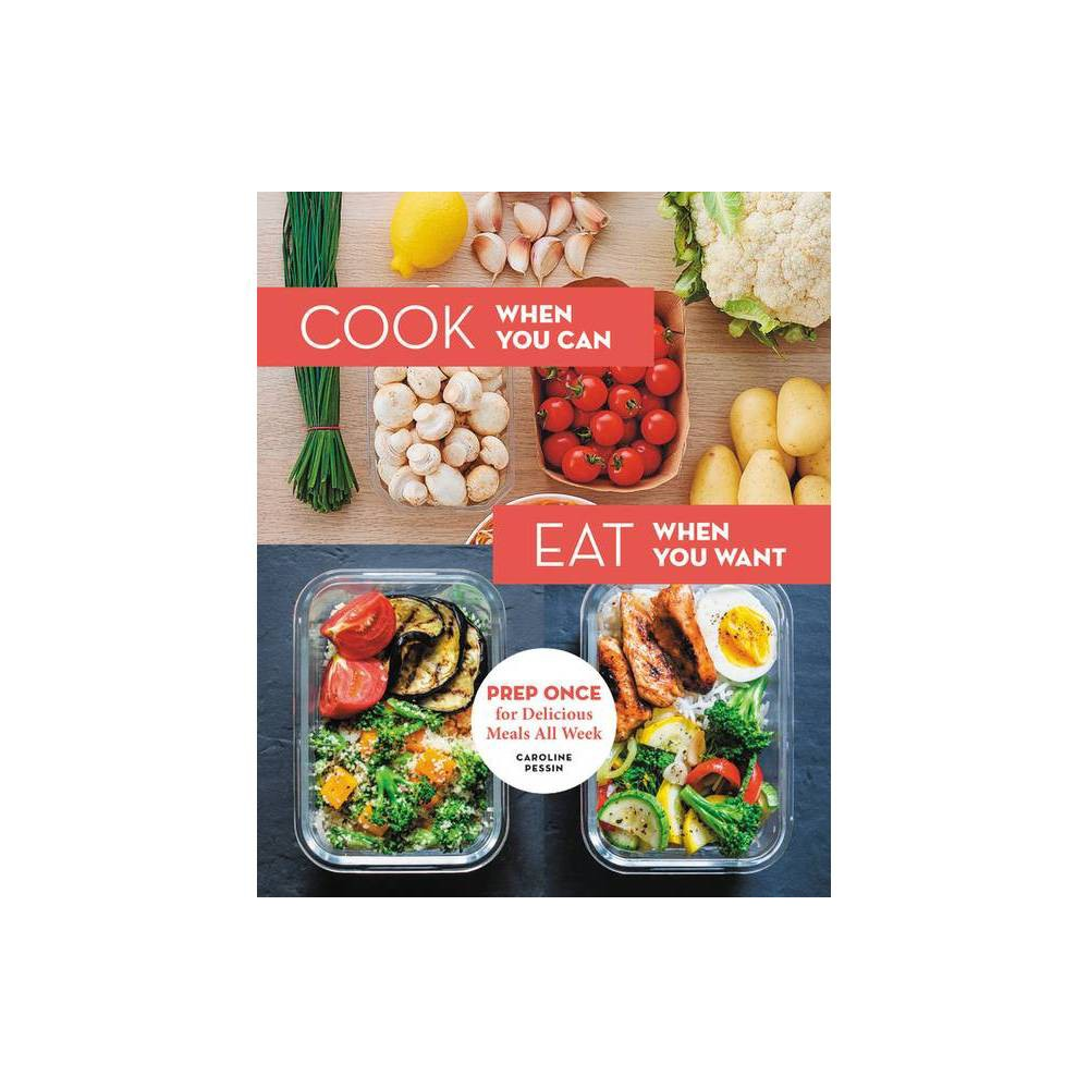 Cook When You Can Eat When You Want By Caroline Pessin Hardcover