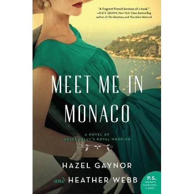 Meet Me in Monaco - by  Hazel Gaynor & Heather Webb (Paperback)