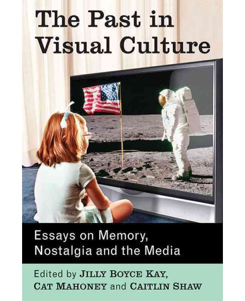 Past in Visual Culture : Essays on Memory, Nostalgia and the Media -  (Paperback) - image 1 of 1