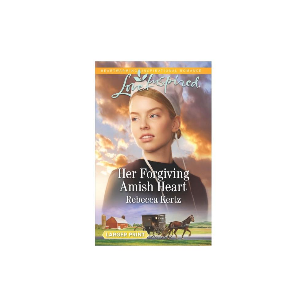 Her Forgiving Amish Heart - Lgr (Love Inspired (Large Print)) by Rebecca Kertz (Paperback)