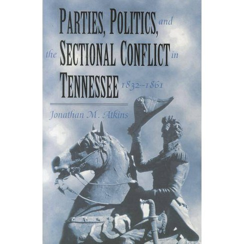 Parties, Politics, and the Sectional Conflict in Tennessee, 1832-1861 - 3 Edition by  Jonathan M Atkins - image 1 of 1