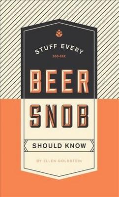 Stuff Every Beer Snob Should Know by Ellen Goldstein (Hardcover)