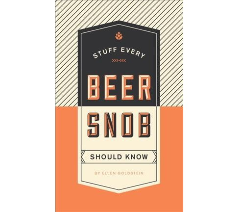 Stuff Every Beer Snob Should Know by Ellen Goldstein (Hardcover) - image 1 of 1