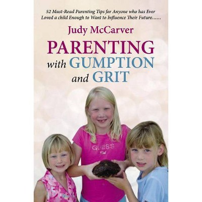 Parenting with Gumption and Grit - by Judy McCarver (Paperback)