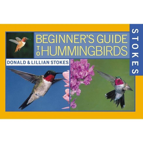 Stokes Beginner's Guide to Hummingbirds - by  Donald Stokes & Lillian Stokes (Paperback) - image 1 of 1