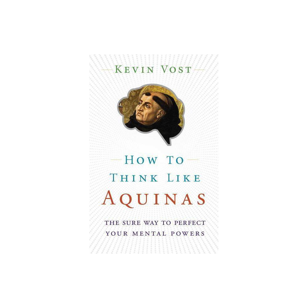 How To Think Like Aquinas By Kevin Vost Paperback