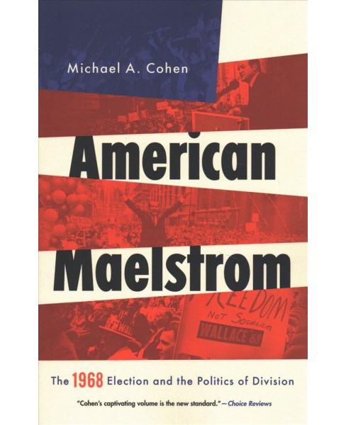 American Maelstrom : The 1968 Election and the Politics of Division - Reprint by Michael A. Cohen - image 1 of 1