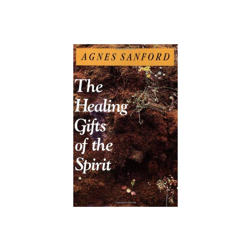 The Healing Gifts Of The Spirit By Agnes Sanford Paperback