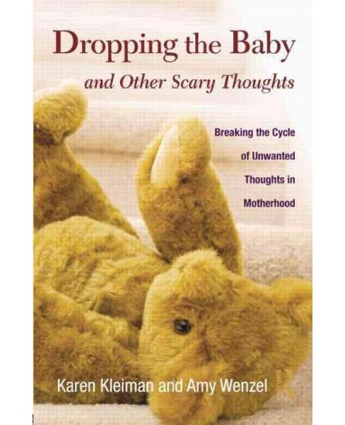 Dropping the Baby and Other Scary Thoughts : Breaking the Cycle of Unwanted Thoughts in Motherhood - image 1 of 1