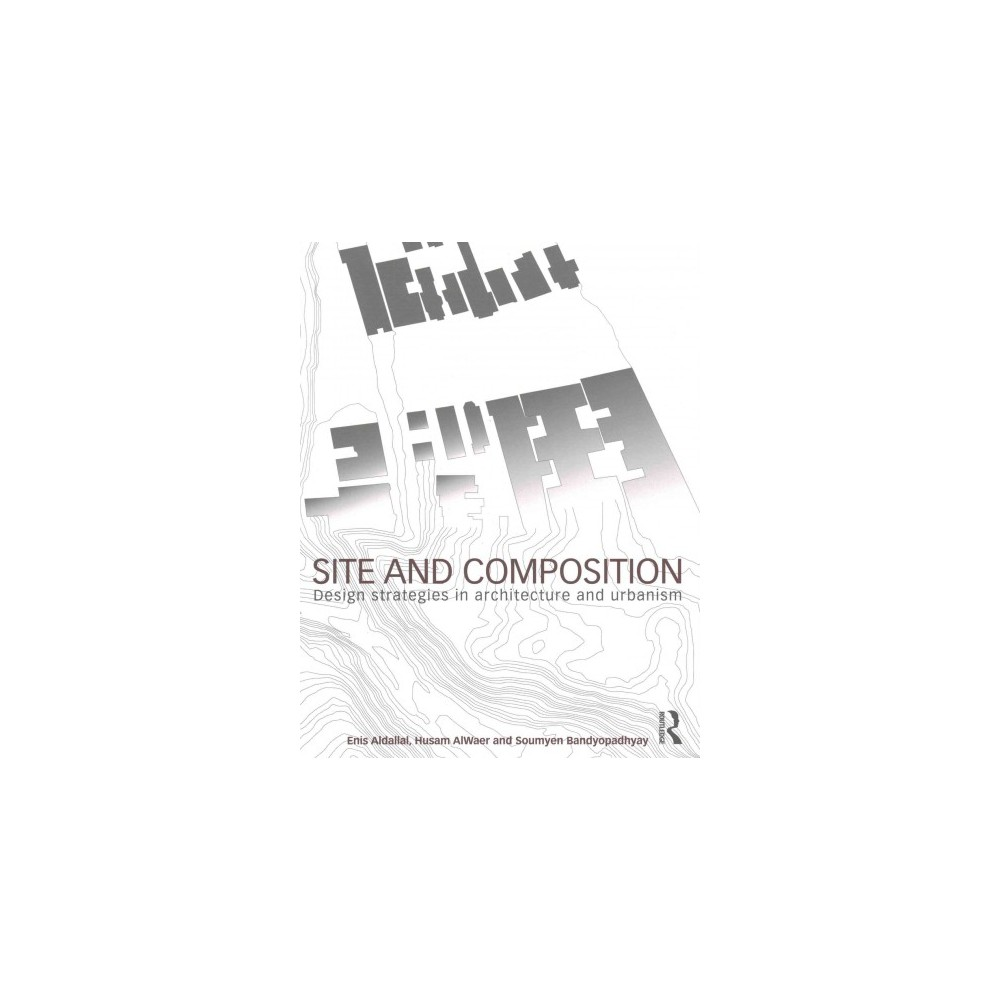 Site and Composition : Design Strategies in Architecture and Urbanism (Paperback) (Enis Aldallal)