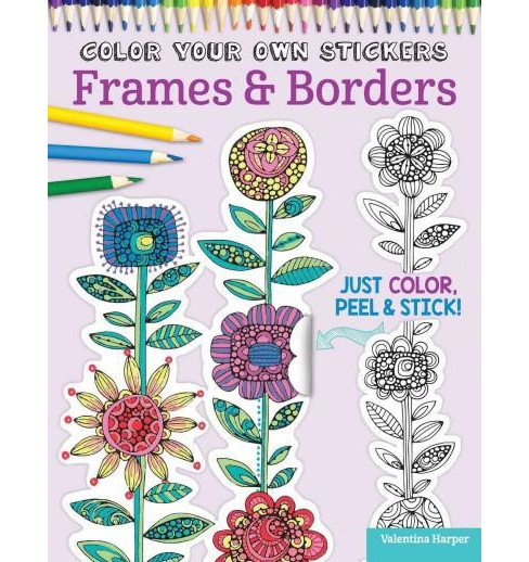 Color Your Own Stickers Frames & Borders Adult Coloring Book: Just Color, Peel & Stick! - image 1 of 1
