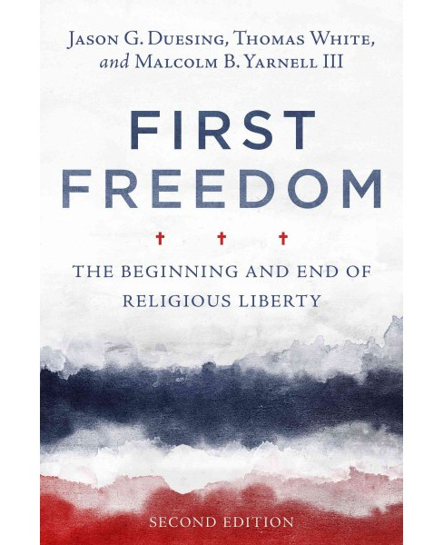First Freedom : The Beginning and End of Religious Liberty (Paperback) (Jason G. Duesing) - image 1 of 1