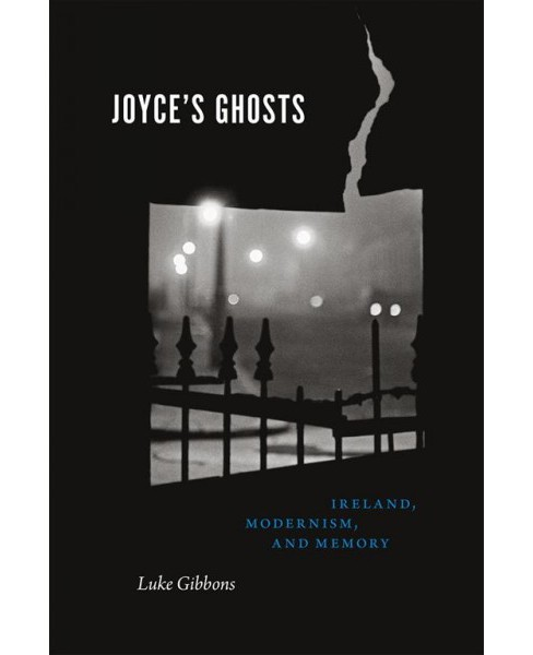 Joyce's Ghosts : Ireland, Modernism, and Memory (Reprint) (Paperback) (Luke Gibbons) - image 1 of 1