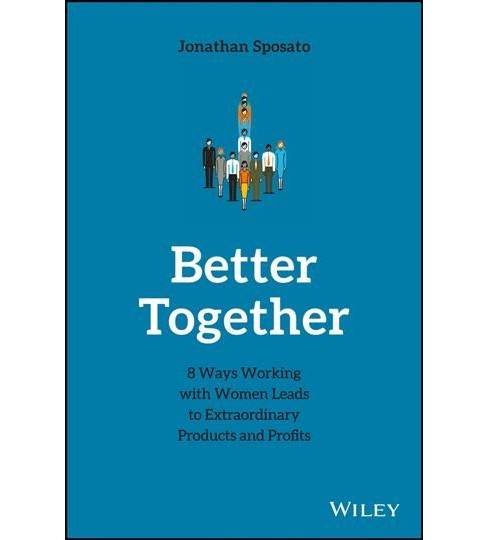 Better Together : 8 Ways Working With Women Leads to Extraordinary Products and Profits -  (Hardcover) - image 1 of 1