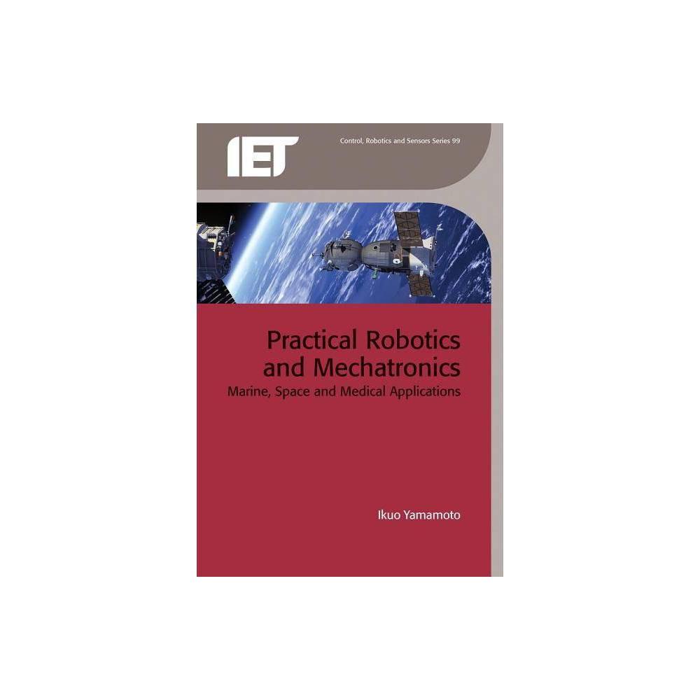 Practical Robotics and Mechatronics - (Control, Robotics and Sensors) by Ikuo Yamamoto (Hardcover)