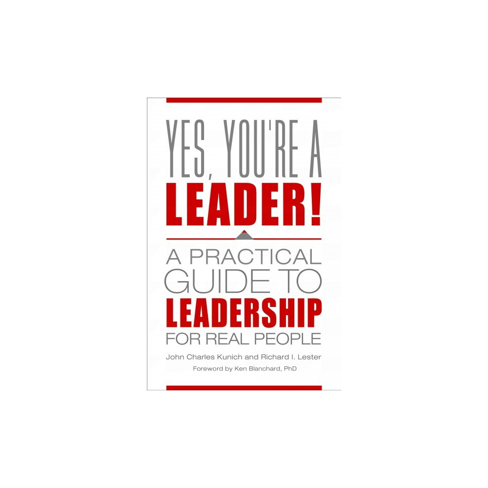 Yes, You're a Leader! : A Practical Guide to Leadership for Real People (Hardcover) (John Charles Kunich